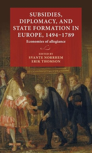 Bild på boken: Subsidies, diplomacy, and state formation in Europe, 1494–1789 Economies of allegiance Edited by Svante Norrhem and Erik Thomson